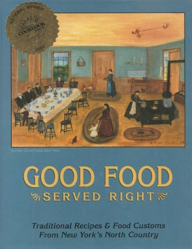 Good Food, Served Right : Traditional Recipes and Food Customs from New York's North Country by Lynn Case Ekfelt