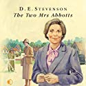 The Two Mrs Abbotts (       UNABRIDGED) by D. E. Stevenson Narrated by Patricia Gallimore