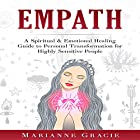 Empath: A Spiritual & Emotional Healing Guide to Personal Transformation for Highly Sensitive People Hörbuch von Marianne Gracie Gesprochen von: Christine Padovan