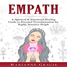 Empath: A Spiritual & Emotional Healing Guide to Personal Transformation for Highly Sensitive People Audiobook by Marianne Gracie Narrated by Christine Padovan