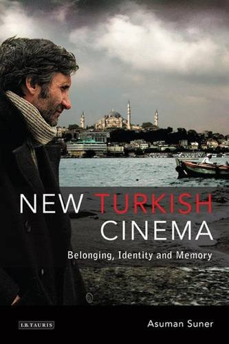 New Turkish Cinema: Belonging, Identity and Memory (Tauris World Cinema (Paperback))