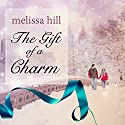 The Gift of a Charm Audiobook by Melissa Hill Narrated by Angela Brazil