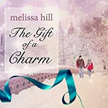 The Gift of a Charm (       UNABRIDGED) by Melissa Hill Narrated by Angela Brazil
