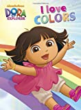 I Love Colors (Dora the Explorer) (Dora the Explorer Board Books)