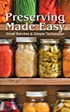 img - for By Ellie Topp Preserving Made Easy: Small Batches and Simple Techniques book / textbook / text book