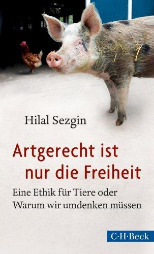 Artgerecht ist nur die Freiheit: Eine Ethik für Tiere oder Warum wir umdenken müssen (Beck'sche Reihe / Beck Paperback)