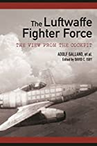 The Luftwaffe Fighter Force: The View From The Cockpit From Skyhorse Publishing