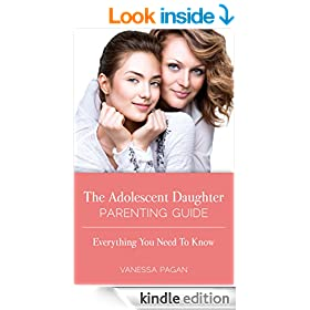 The Adolescent Daughter Parenting Guide: Everything You Need To Know