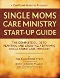 img - for Single Moms Care Ministry Start-Up Guide: The Complete Guide to Planting and Growing a Church-Based Single Moms Care and Support Ministry book / textbook / text book