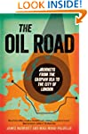 The Oil Road: Journeys from the Caspi...