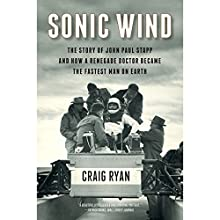 Sonic Wind: The Story of John Paul Stapp and How a Renegade Doctor Became the Fastest Man on Earth | Livre audio Auteur(s) : Craig Ryan Narrateur(s) : Christopher Grove