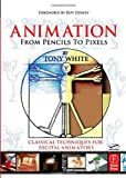 echange, troc Tony White - Animation from Pencils to Pixels: Classical Techniques for Digital Animators