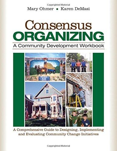Consensus Organizing:  A Community Development Workbook:...