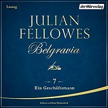 Ein Geschäftsmann (Belgravia 7) Hörbuch von Julian Fellowes Gesprochen von: Beate Himmelstoß