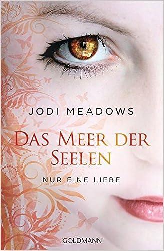 Jodi Meadows - Das Meer der Seelen. Nur eine Liebe