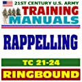 21st Century U.S. Army Training Manual: Rappelling (TC 21-24), Tower, Ground, Helicopter, Fast-Rope Insertion and Extraction, Knots (Ringbound) from Progressive Management