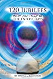 img - for By Wayne L. Atchison 120 Jubilees: Why 2023 May Be The End Of Days [Paperback] book / textbook / text book