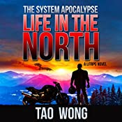 Life in the North: An Apocalyptic LitRPG: The System Apocalypse, Book 1 | [Tao Wong]