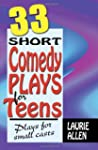 33 Short Comedy Plays for Teens: Play...