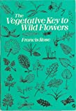 Vegetative Key to Wild Flowers (0723230951) by Rose, Francis