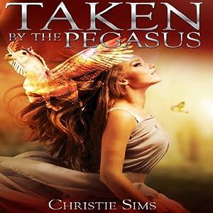 Taken by the Pegasus: Beast Mating Erotica | [Christie Sims, Alara Branwen]