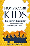Honeycomb Kids: Big Picture Parenting for a Changing World and to Change the World!