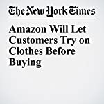 Amazon Will Let Customers Try on Clothes Before Buying   Nick Wingfield
