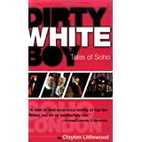 Dirty White Boy: Tales of Sohoby Clayton Littlewood