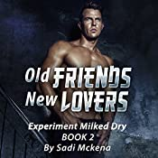 Old Friends, New Lovers: Experiment Milked Dry, Book 2 | Sadi Mckena