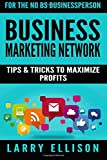Business Marketing Network: Tips and Tricks to Maximize Profits (Volume 2)