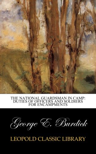 The National Guardsman in Camp: Duties of Officers and Soldiers for Encampments PDF
