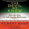 The Devil We Know: Dealing with the New Iranian Superpower Audiobook by Robert Baer Narrated by Ted Barker