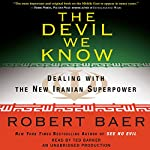 The Devil We Know: Dealing with the New Iranian Superpower | Robert Baer