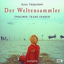 Der Weltensammler Hörbuch von Ilija Trojanow Gesprochen von: Frank Arnold