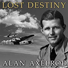 Lost Destiny: Joe Kennedy Jr. and the Doomed WWII Mission to Save London (       UNABRIDGED) by Alan Axelrod Narrated by Tom Perkins