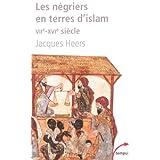 Les n�griers en terre d'islam : La premi�re traite des Noirs VIIe-XVIe si�clepar Jacques Heers