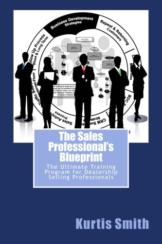 The Sales Professional's Blueprint: The Ultimate Training Program for Dealership Selling Professionals