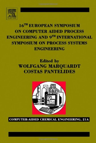 16Th European Symposium On Computer Aided Process Engineering And 9Th International Symposium On Process Systems Engineering, Volume 21 (Computer Aided Chemical Engineering)