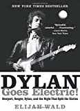 img - for Dylan Goes Electric!: Newport, Seeger, Dylan, and the Night That Split the Sixties book / textbook / text book