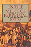 In the Midst of Perpetual Fetes: The Making of American Nationalism, 1776-1820 (Published for the Omohundro Institute of Early American History and Culture, Williamsburg, Virginia)