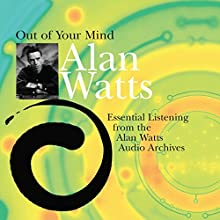 Out of Your Mind  by Alan Watts Narrated by Alan Watts