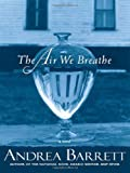 The Air We Breathe: A Novel