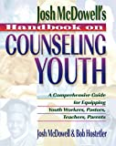 Josh McDowell's Handbook on Counseling Youth: A Comprehensive Guide for Equipping Youth Workers, Pastors, Teachers, and Parents (084993236X) by McDowell, Josh