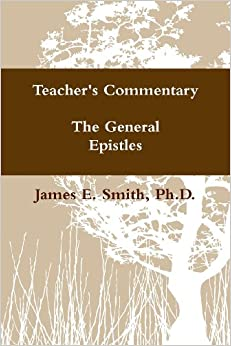 The General Epistles PhD James E Smith 9780557578832