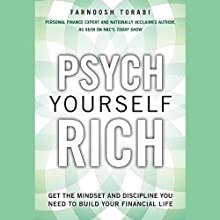 Psych Yourself Rich: Get the Mindset and Discipline You Need to Build Your Financial Life (       UNABRIDGED) by Farnoosh Torabi Narrated by Farnoosh Torabi