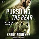 Pursuing the Bear: Shifter Wars, Book 2 | Kerry Adrienne