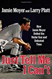 img - for Just Tell Me I Can't: How Jamie Moyer Defied the Radar Gun and Defeated Time book / textbook / text book