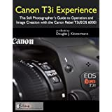 Canon T3i Experience - The Still Photographer's Guide to Operation and Image Creation With the Canon Rebel T3i / EOS 600D (English Edition)di Douglas Klostermann