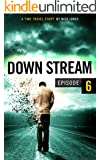 Downstream - Episode 6: A time travel story