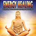 Energy Healing: Kundalini, Angels and Reiki and Super Conciousness  by  Reality Entertainment Narrated by  Reality Entertainment